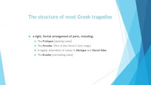 The structure of most Greek tragedies a tight