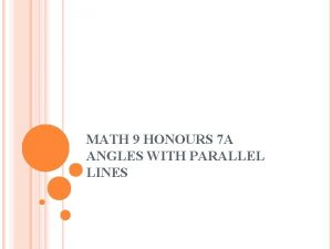MATH 9 HONOURS 7 A ANGLES WITH PARALLEL