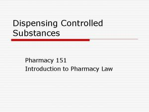 Dispensing Controlled Substances Pharmacy 151 Introduction to Pharmacy