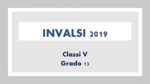 INVALSI 2019 Classi V Grado 13 1 LE
