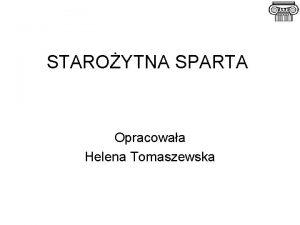 STAROYTNA SPARTA Opracowaa Helena Tomaszewska Pooenie geograficzne Uksztatowanie