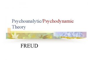 PsychoanalyticPsychodynamic Theory FREUD 2 Psychoanalysis n n Theory