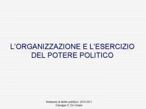 LORGANIZZAZIONE E LESERCIZIO DEL POTERE POLITICO Istituzioni di
