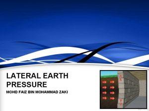 LATERAL EARTH PRESSURE MOHD FAIZ BIN MOHAMMAD ZAKI