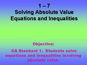 1 7 Solving Absolute Value Equations and Inequalities