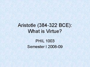 Aristotle 384 322 BCE What is Virtue PHIL