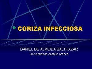 CORIZA INFECCIOSA DANIEL DE ALMEIDA BALTHAZAR Universidade castelo