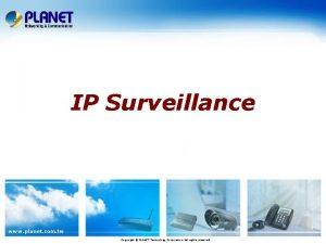 IP Surveillance www planet com tw Copyright PLANET