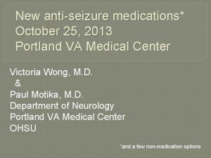 New antiseizure medications October 25 2013 Portland VA