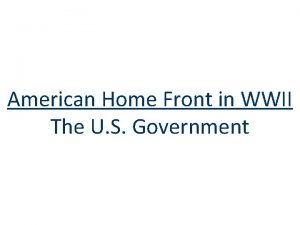 American Home Front in WWII The U S