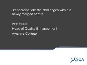 Standardisation the challenges within a newly merged centre