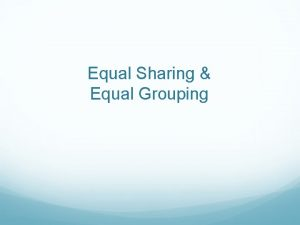 Equal Sharing Equal Grouping Get with your partner