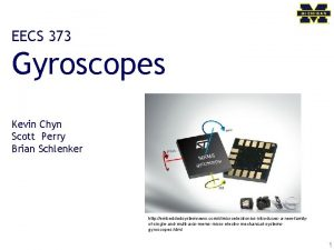 EECS 373 Gyroscopes Kevin Chyn Scott Perry Brian