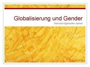Globalisierung und Gender Gertrude EigelsreiterJashari berblick 1 n