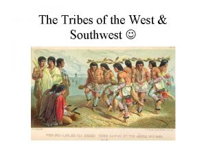 The Tribes of the West Southwest The Southwest