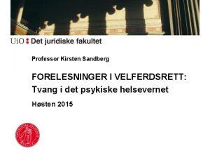 Professor Kirsten Sandberg FORELESNINGER I VELFERDSRETT Tvang i