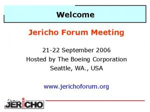 Welcome Jericho Forum Meeting 21 22 September 2006