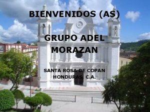 BIENVENIDOS AS GRUPO ADEL MORAZAN SANTA ROSA DE