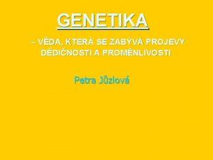 GENETIKA VDA KTER SE ZABV PROJEVY DDINOSTI A