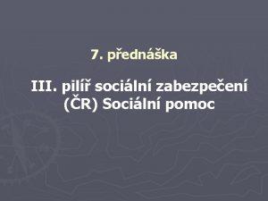 7 pednka III pil sociln zabezpeen R Sociln