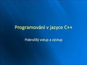 Programovn v jazyce C Pokroil vstup a vstup