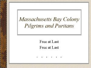 Massachusetts Bay Colony Pilgrims and Puritans Free at