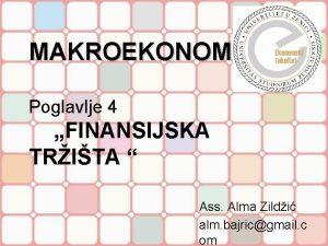 MAKROEKONOMIJA Poglavlje 4 FINANSIJSKA TRITA Ass Alma Zildi
