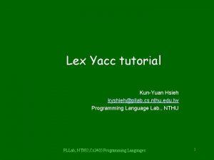 Lex Yacc tutorial KunYuan Hsieh kyshiehpllab cs nthu
