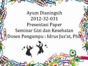 Ayum Dianingsih 2012 32 031 Presentasi Paper Seminar