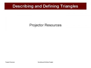 Describing and Defining Triangles Projector Resources Describing and