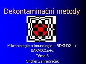 Dekontaminan metody Mikrobiologie a imunologie BDKM 021 BAKM
