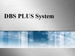 DBS PLUS System DBS Plus Introduction With brandnew