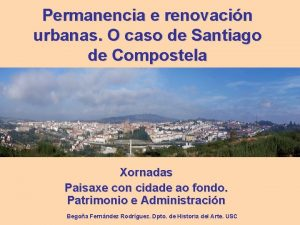 Permanencia e renovacin urbanas O caso de Santiago