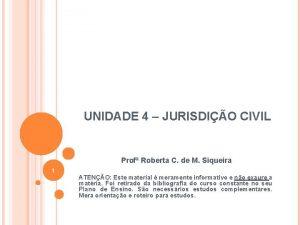 UNIDADE 4 JURISDIO CIVIL Prof Roberta C de