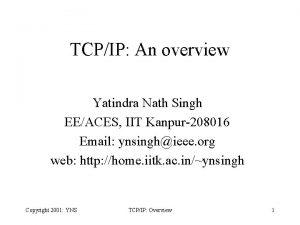 TCPIP An overview Yatindra Nath Singh EEACES IIT