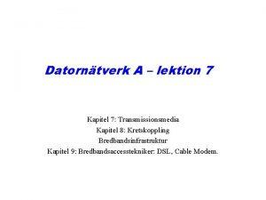 Datorntverk A lektion 7 Kapitel 7 Transmissionsmedia Kapitel
