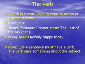The Verb A verb is a word used