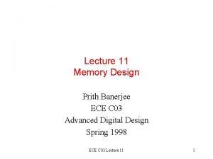 Lecture 11 Memory Design Prith Banerjee ECE C