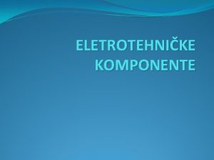 ELETROTEHNIKE KOMPONENTE TRANSFORMATORI Transformator je statiki elektrini ureaj
