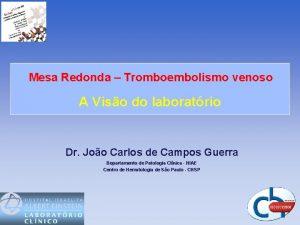 Mesa Redonda Tromboembolismo venoso A Viso do laboratrio