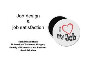 Job design job satisfaction Kun Andrs Istvn University