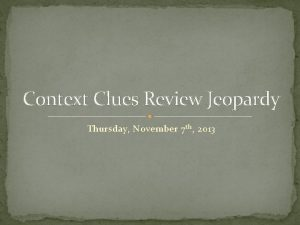 Context Clues Review Jeopardy Thursday November 7 th