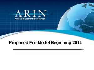 Proposed Fee Model Beginning 2013 Fee Structure Goals