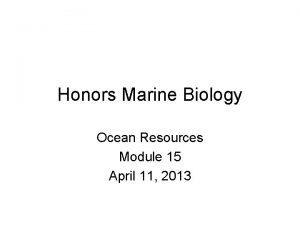Honors Marine Biology Ocean Resources Module 15 April