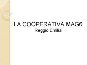 LA COOPERATIVA MAG 6 Reggio Emilia MAG Mutua