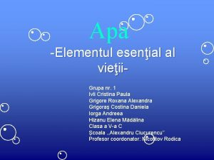 Apa Elementul esenial al vieii Grupa nr 1