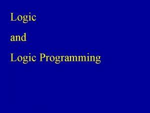 Logic and Logic Programming Logic Propositional Logic First