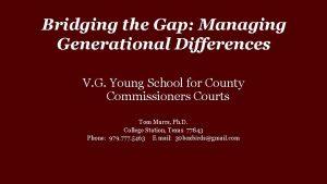 Bridging the Gap Managing Generational Differences V G