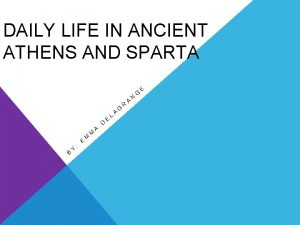 DAILY LIFE IN ANCIENT ATHENS AND SPARTA B