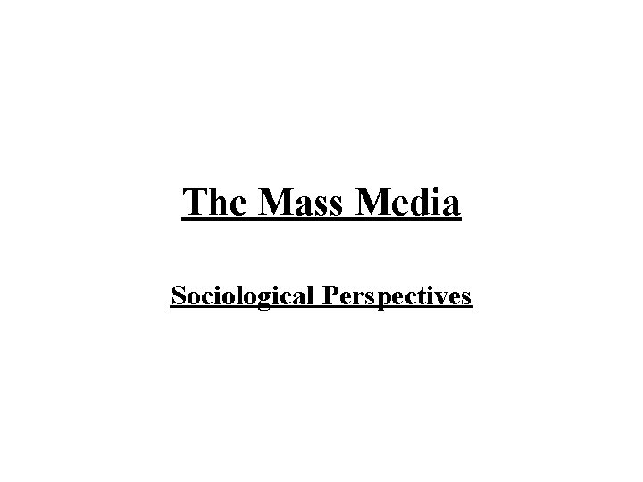 The Mass Media Sociological Perspectives Mass Media defined
